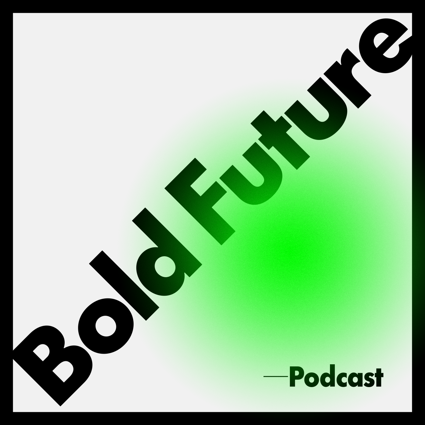 Podcast - Bold Future