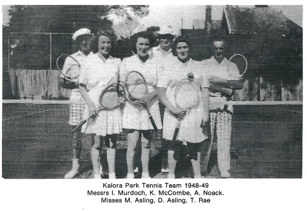 Kalora Park Tennis Team 1948-49  Messrs. I Murdoch, K McCombe, A Noack  Misses M Asling, D Asling, T Rae