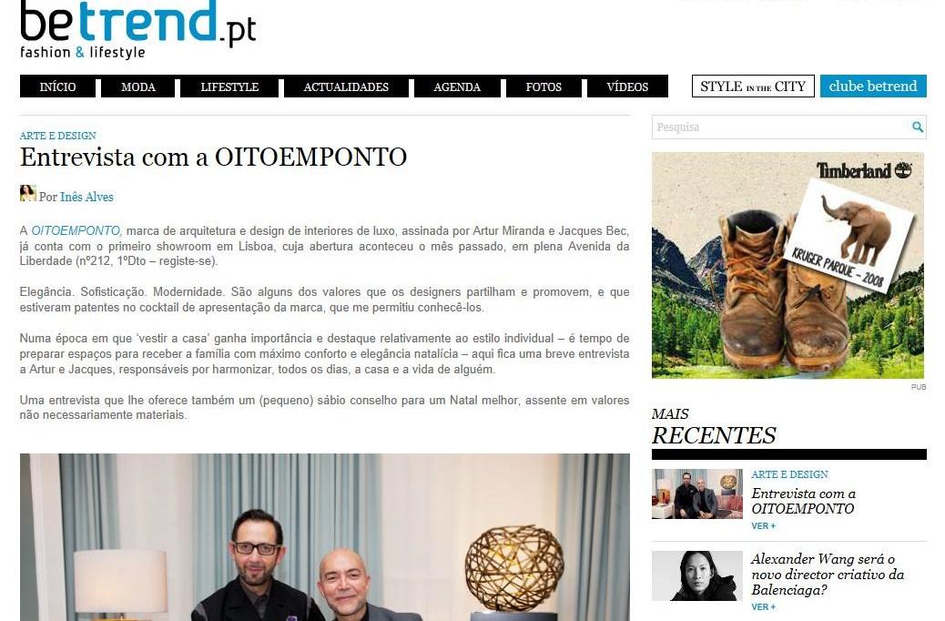 Saiu hoje a minha entrevista à OITOEMPONTO - marca de design de interiores que chegou o mês passado a Lisboa - no betrend.   Para ler  aqui (ou clicando na imagem) e ficar a conhecê-la; as curiosidades e uma dica natalícia dos seus mentores :)