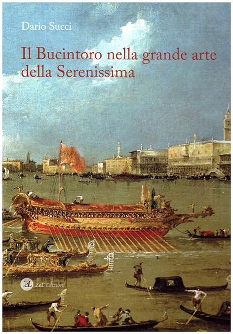 """""""Il Bucintoro nella grande arte della Serenissima""""  Art Catalogue, Zel Edizioni , Treviso,2017"""