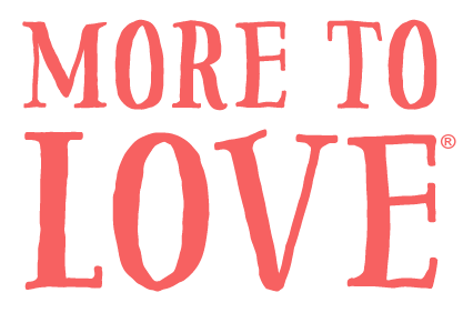 More to Love®
