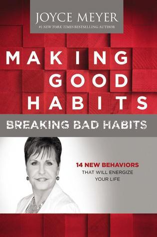 Making Good Habits, Breaking Bad Habits  Joyce Meyer