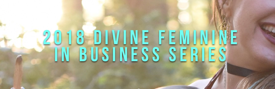 Click here  to get access to 2018's Divine Feminine in Business Series. (Please note - access all of the content on the left hand sidebar)