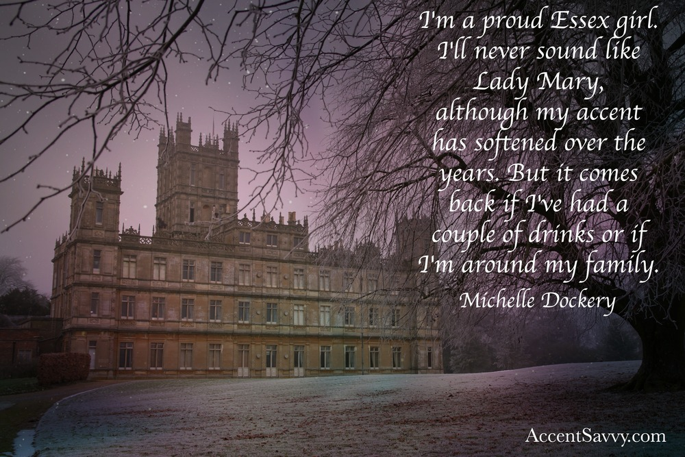 "Well known from ""Downton Abbey"", Michelle admits her strong English accent has lightened."