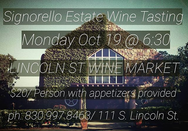 Just a reminder about our special event, SIGNORELLO ESTATE Wine Tasting, TOMORROW MONDAY OCT 19TH @ 6:30PM. Event will be $20/person and will include appetizers from our kitchen: including an assortment of cheeses, charcuterie, fruit, crackers and bread.  Call us at 830.997.8463 or stop by 111 S. Lincoln St in Fbg for more details. #visitfredericksburgtx #drinkmorewine #lincolnstwine #californiawines #fredericksburgtx #lincolnstwinemarket #ilovefredericksburgtx #signorelloestatewinery #winetasting #wineandcheese