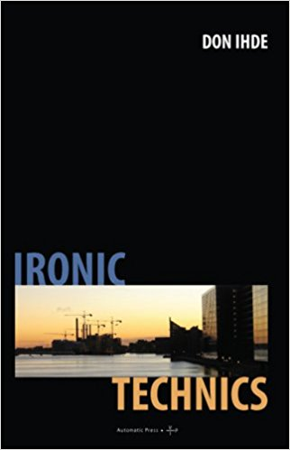 Ironic Technics, Don Ihde, 2008