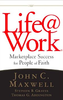 Life@Work by John C. Maxwell