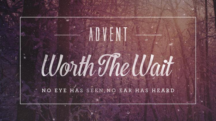 Advent: Worth the Wait