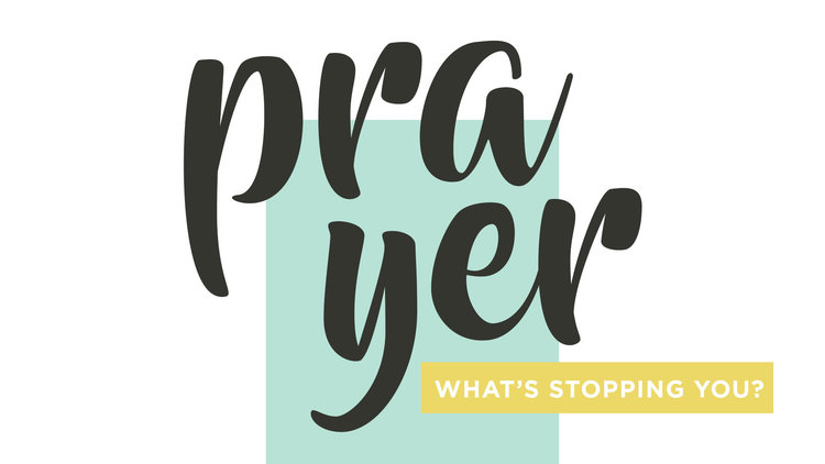 Copy of Prayer: What's Stopping You?