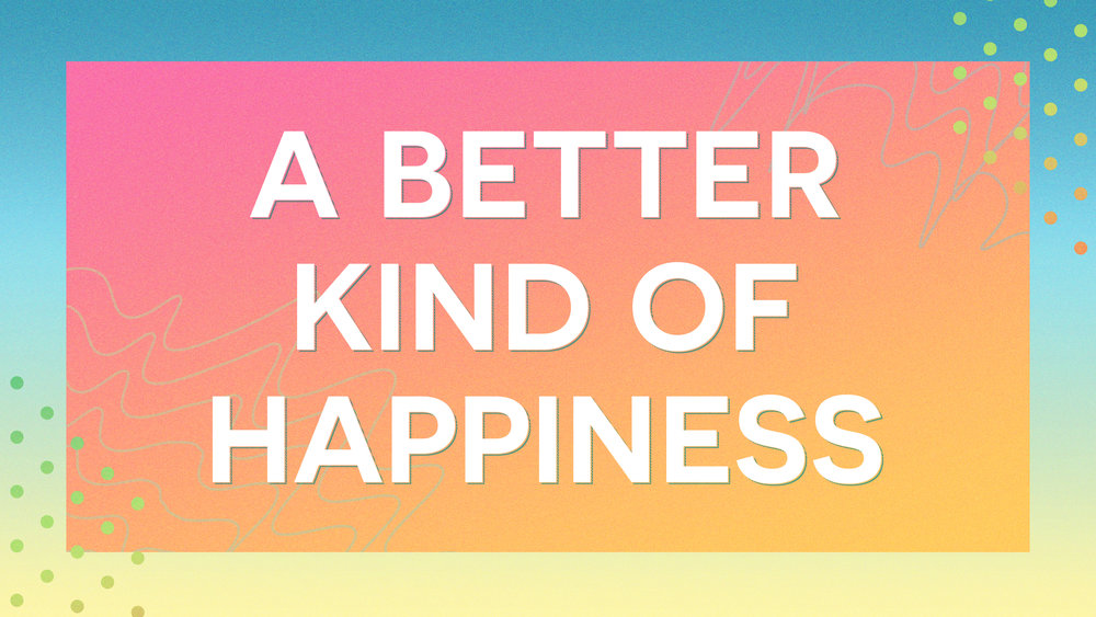 A Better Kind Of Happiness Main Slide.jpg