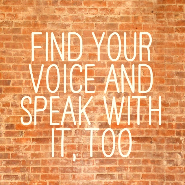find your voice and speak with it, too 1