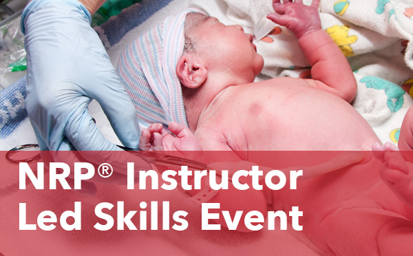 NRP  ®   Instructor Led Skills Check Off -  $150  (Initial & Renewal)