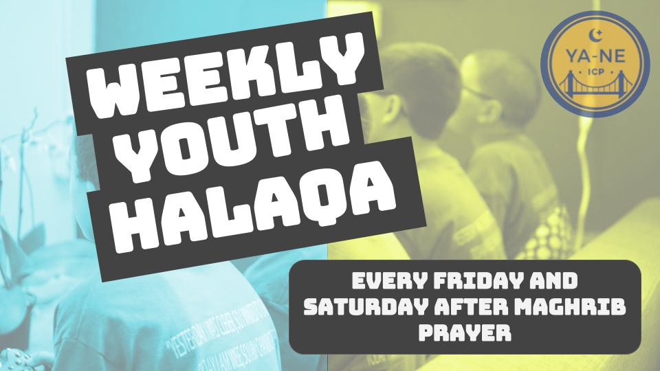 Brother Hamza Perez (ICP Youth Director) will be giving Youth Halaqa's Every Friday and Saturday After Maghrib Prayer in the YA-NE Center Friday Series: Youth Seerah Series Saturday Series: Adab (Islamic Ettiquette) Series