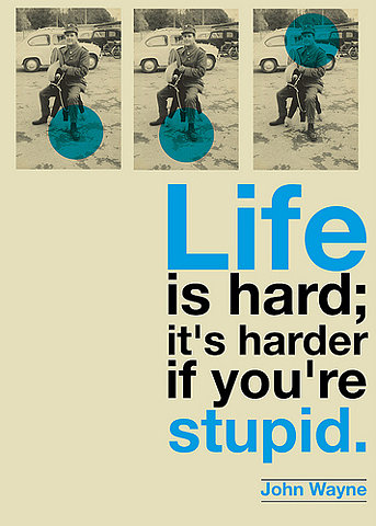 FFFFOUND! | Life is hard / John Wayne quote project on Flickr - Photo Sharing!