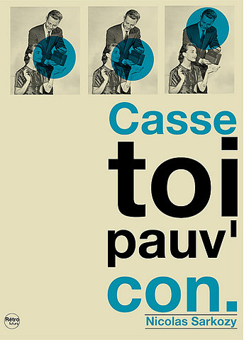 FFFFOUND! | Casse-toi pauv'con ! / Nicolas Sarkozy quote sur Flickr : partage de photos !