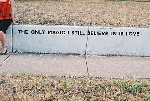 The only magic I still believe in is in love.