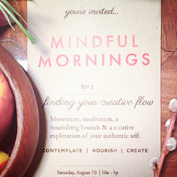 "Join us for a Mindful Morning. ""Movement, meditation, a nourishing brunch and a creative exploration of your authentic self. This Saturday, downtown LA. 10am -1pm."