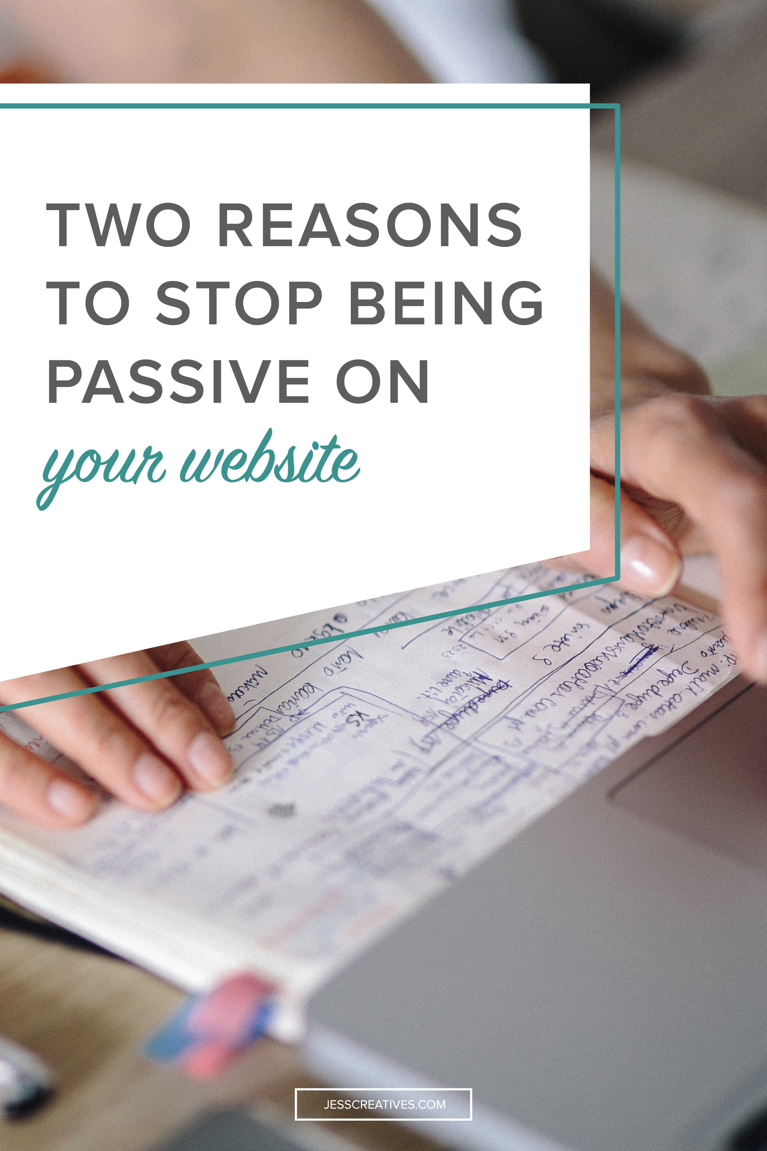 two reasons to stop being passive on your website jess creatives what do i mean by being passive