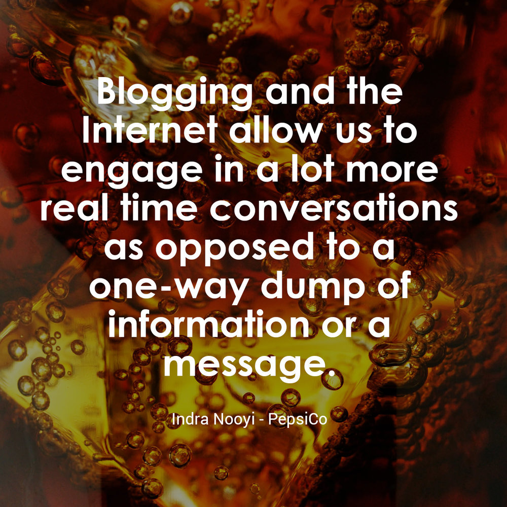 """Blogging and the Internet allow us to engage in a lot more real time conversations as opposed to a one-way dump of information or a message."" - Indra Nooyi, PepsiCo"