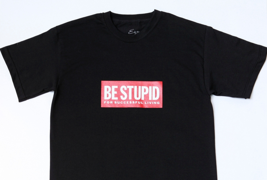 Be Stupid T Shirt 2.jpg