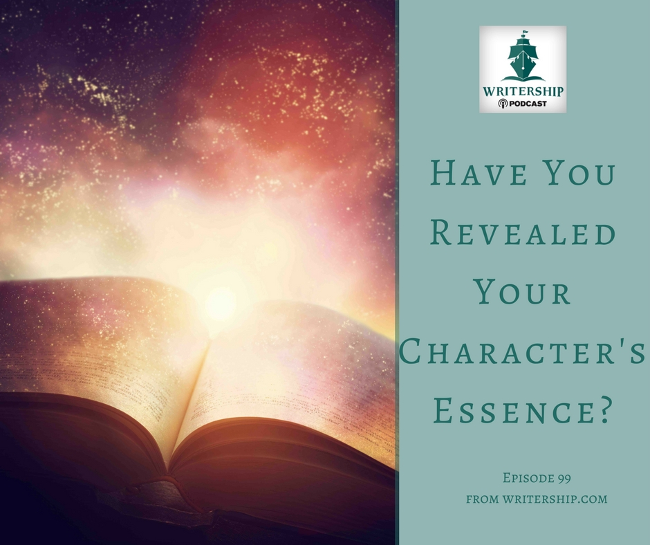 Ep. 99: Have You Revealed Your Character's Essence? by Leslie Watts at writership.com.