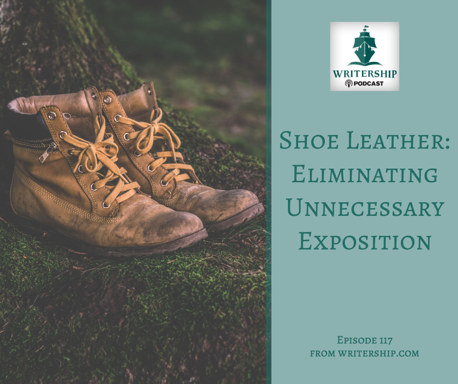 Shoe Leather: Eliminating Unnecessary Exposition by Leslie Watts at Writership.com.