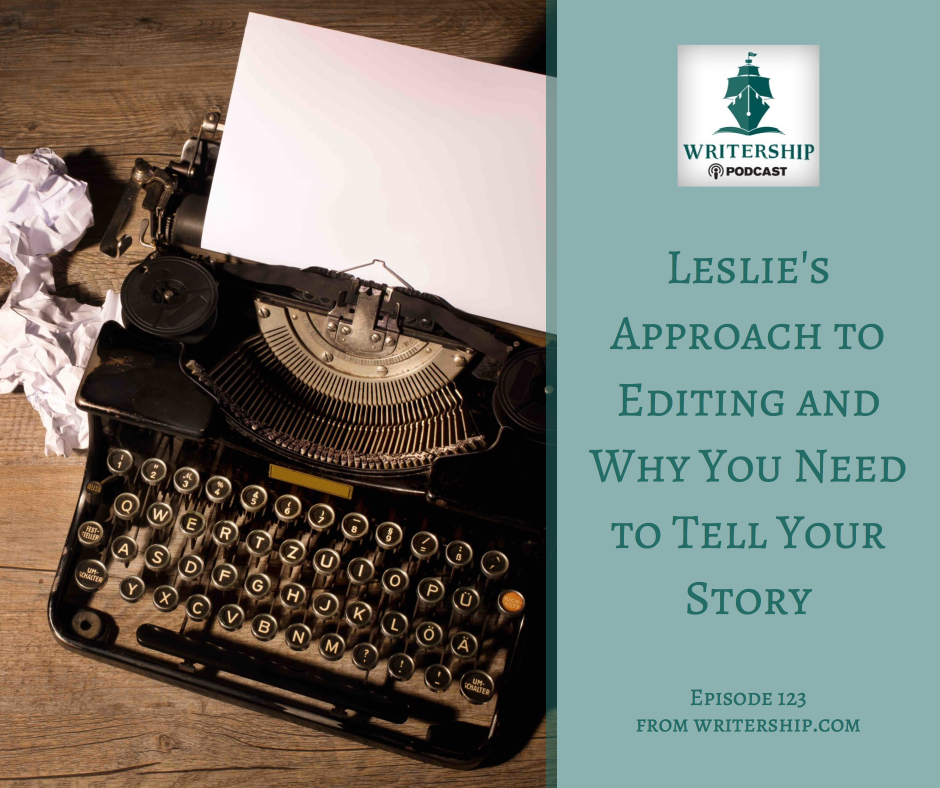 Leslie's Approach to Editing and Why You Need to Tell Your Story by Leslie Watts at Writership.com.