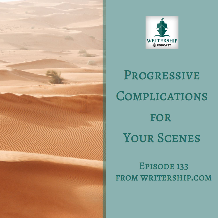 Ep. 133 Progressive complications for your scenes Writership Podcast