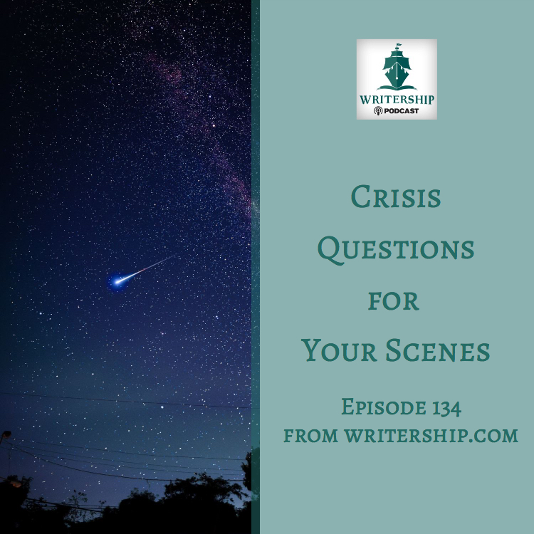 Ep. 134 Crisis Questions for your scenes Writership Podcast at Writership.com