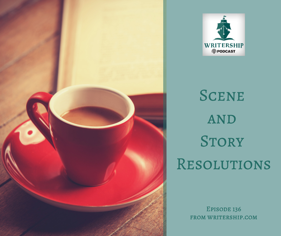 Ep. 136 Scene and Story Resolutions on Writership Podcast at Writership.com