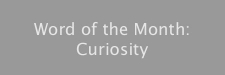 Word of the Month: Curiosity