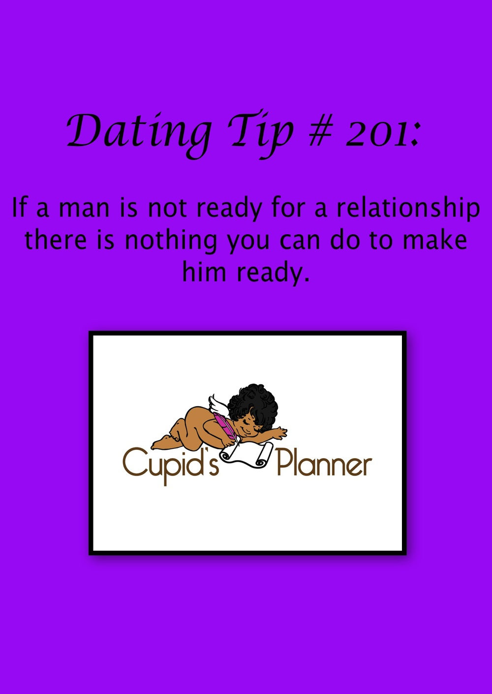 Dating Tip # 201: You cannot force a man to be ready for a relationship