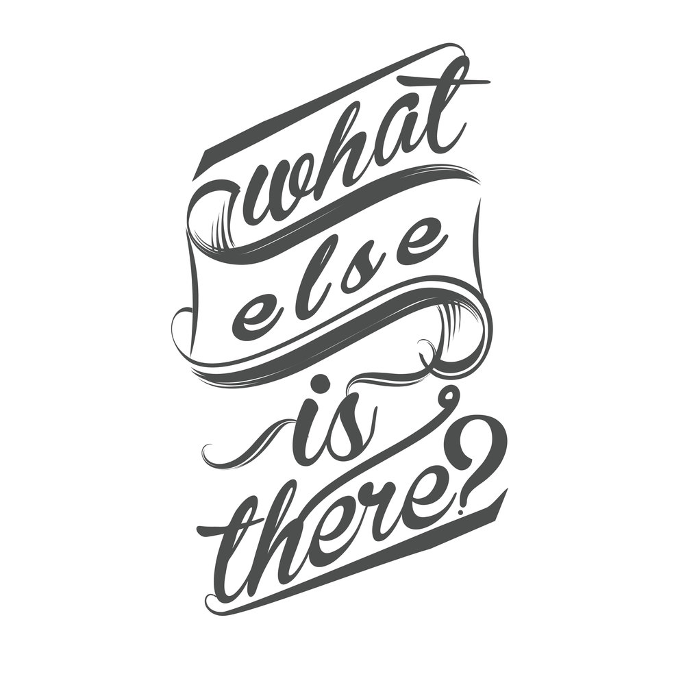 WHAT ELSE IS THERE-02.jpg