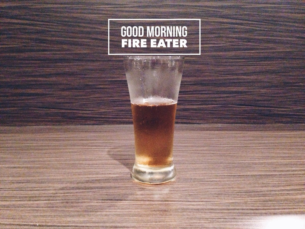 Good Morning Fire Eater Beers Cheers