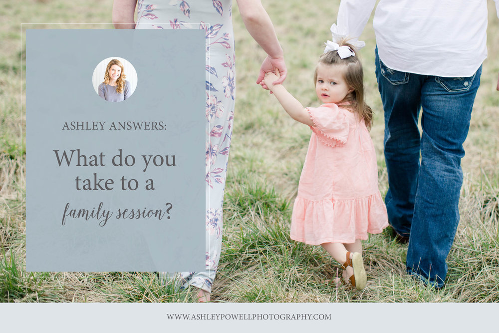 Ashley Answers- what do you take to a family session? 2.jpg