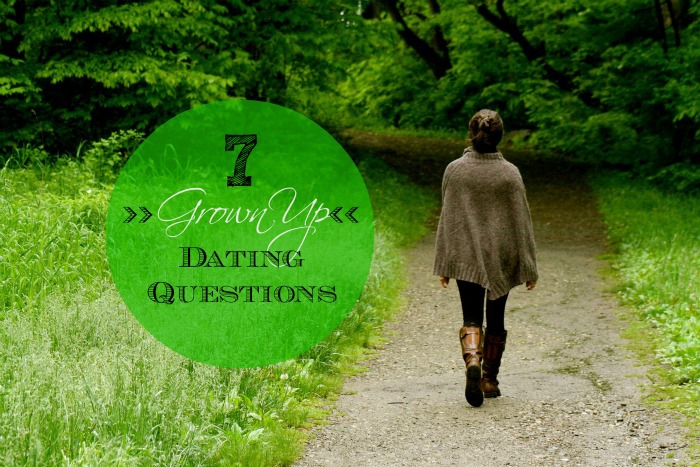 7 grown up dating questions