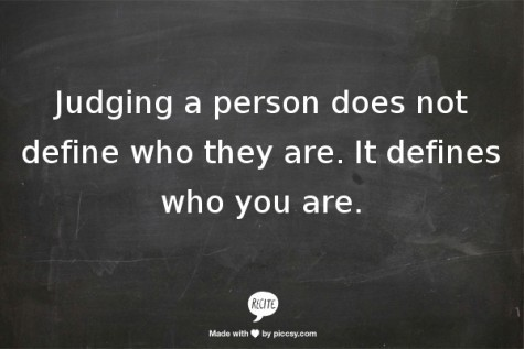 2012_07_judging-a-person-does-not-define-who-they-are-it-defines-who-you-are-397516-475-317_large