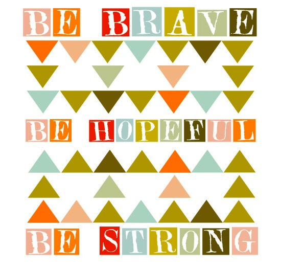 be brave be hopeful be strong