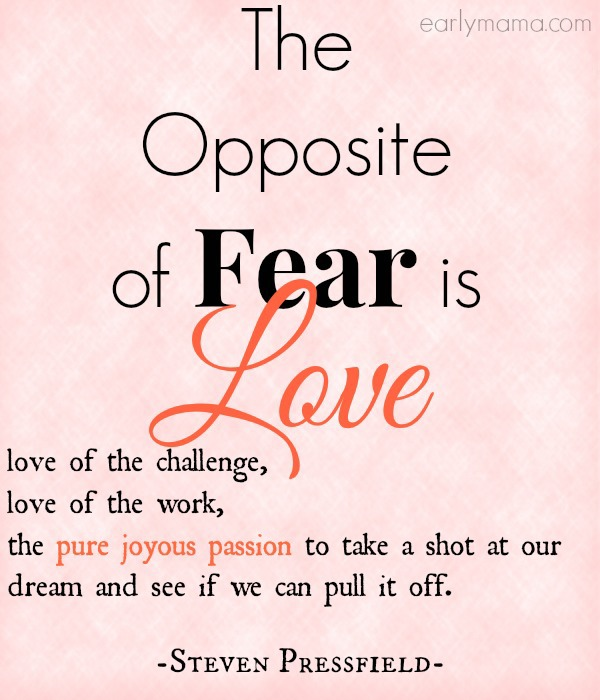 the opposite of fear is love