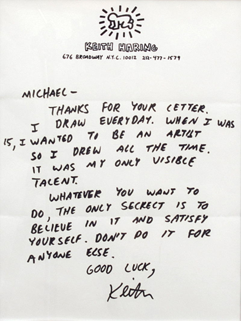 "momatalks: likeafieldmouse: A letter from Keith Haring to an aspiring young artist A little inspiration from one artist to another… ""…Believe in it and satisfy yourself. Don't do it for anyone else."" That is a damn good reminder. Thank you, Keith. RIP"