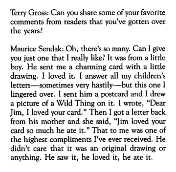 "npr :      nprfreshair :      hwentworth :     Internet's over, people.  Maurice Sendak just won.      Fresh Air remembers Maurice Sendak      Higher praise there could not be. — Wright      ""Where the Wild Things Are"" is totally an alltime fave. I would have eaten that drawing too. RIP Maurice."