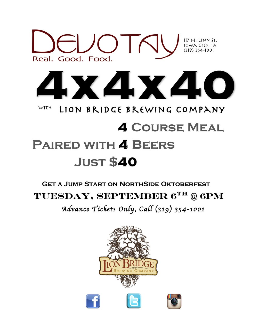 RESERVATIONS ARE REQUIRED. THESE EVENTS SELL OUT FAST SO CALL 319.354.1001 TO RESERVE YOUR SEAT TODAY! Join us for the next in our 4x4x40 series. This dinner will feature 4 beers from Lion Bridge Brewing Co. paired with 4 dishes created by Devotay Executive Chef Daniel Knowles, all for just $40