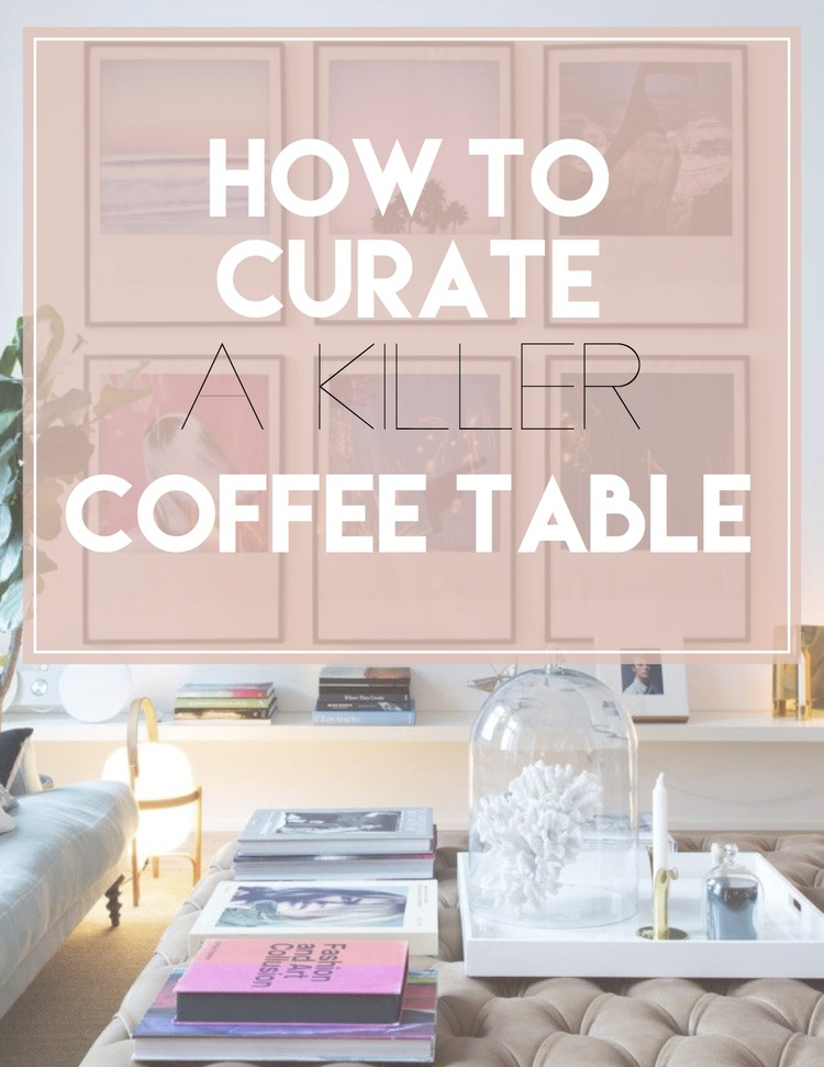 How to curate a killer coffee table — The Decorista
