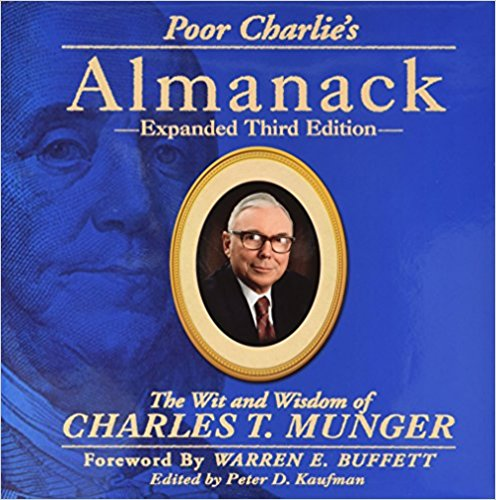 Poor Charlie's Almanack: The Wit and Wisdom of Charles T. Munger, Expanded Third Edition,  Peter D. Kaufman
