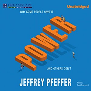 Power: Why Some People Have It and Others Don't,  Jeffrey Pfeffer