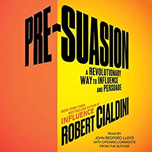 Pre-Suasion: A Revolutionary Way To Influence and Persuade,  Rober Cialdini