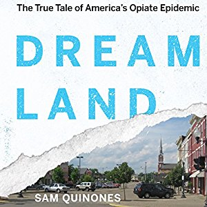 Dreamland: The True Tale of America's Opiate Epidemic,  Sam Quinones
