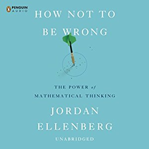 How Not To Be Wrong; The Power of Mathematical Thinking,  Jordan Ellenberg