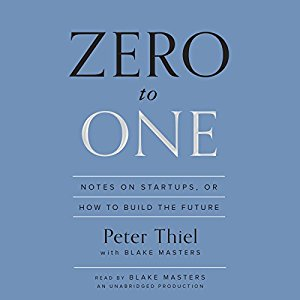 Zero to One; Notes on Startups, Or How To Build The Future,  Peter Thiel