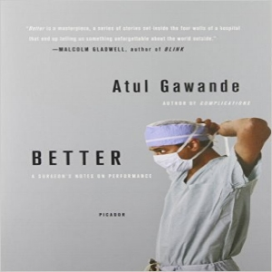 Better: A Surgeon's Notes on Performance,  Atul Gawande